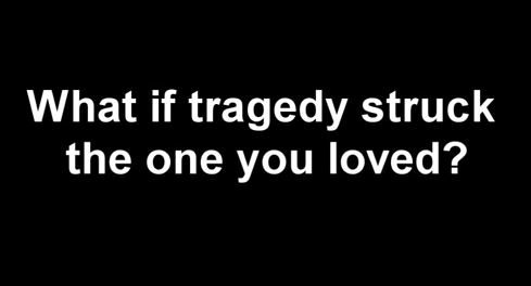 What if tragedy....